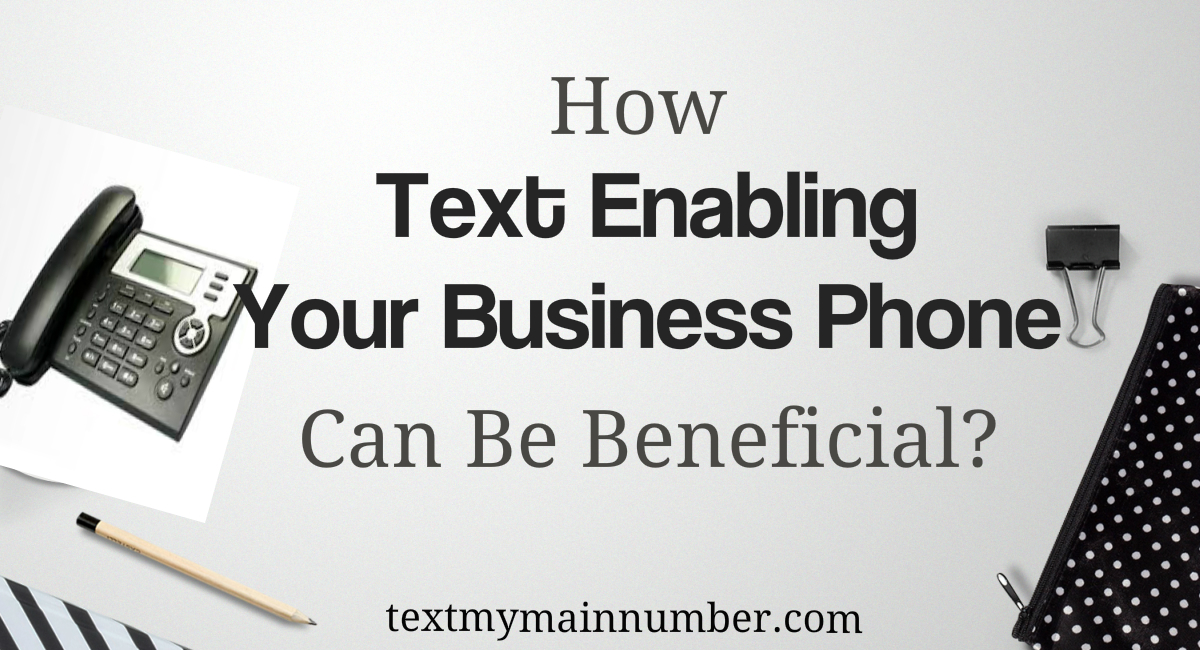 How Text Enabling Your Business Phone Can Be Beneficial - Text My Main Number