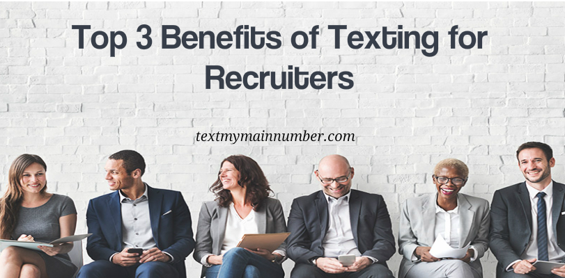 Top 3 Benefits of Texting for Recruiters - Text My Main Number