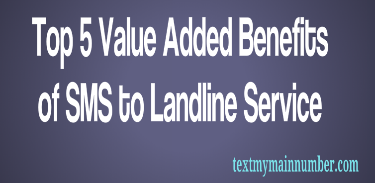 Top 5 Value Added Benefits of SMS to Landline Service - Text My Main